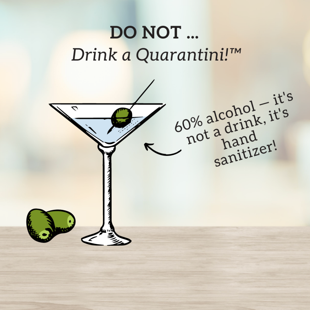 Do not drink a quarantini! 60 per cent alcohol - it's not a drink, it's hand sanitizer!