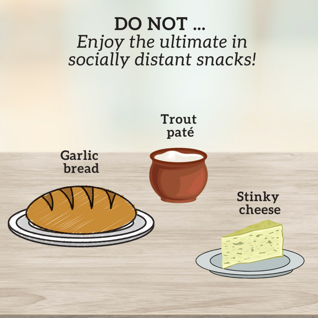 do not enjoy the ultimate in socially distant snacks: garlic brad, trout pate, stinky cheese