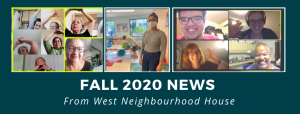 """a banner image with the words """"fall 2020 news from west neighbourhood house"""" and three images: one of seniors doing yoga over video chat, one of a children's program worker, and one with adult learners doing a session on zoom"""